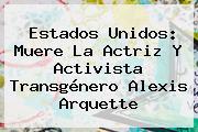 Estados Unidos: Muere La Actriz Y Activista Transgénero <b>Alexis Arquette</b>