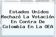 Estados Unidos Rechazó La Votación En Contra De Colombia En La <b>OEA</b>