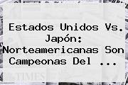 Estados Unidos Vs. Japón: Norteamericanas Son Campeonas Del <b>...</b>