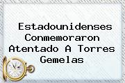 Estadounidenses Conmemoraron Atentado A <b>Torres Gemelas</b>