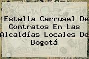 Estalla Carrusel De Contratos En Las Alcaldías Locales De Bogotá