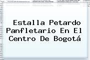 Estalla Petardo Panfletario En El Centro De <b>Bogotá</b>