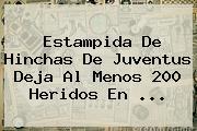 Estampida De Hinchas De Juventus Deja Al Menos 200 Heridos En ...