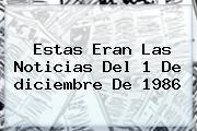 Estas Eran Las Noticias Del 1 De <b>diciembre</b> De 1986