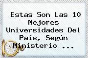 Estas Son Las 10 Mejores Universidades Del País, Según <b>Ministerio</b> <b>...</b>
