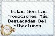 Estas Son Las Promociones Más Destacadas Del <b>ciberlunes</b>