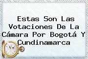 Estas Son Las Votaciones De La <b>Cámara</b> Por Bogotá Y Cundinamarca