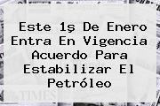 Este 1º De Enero Entra En Vigencia Acuerdo Para Estabilizar El Petróleo