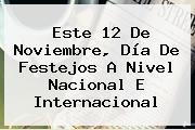 Este <b>12 De Noviembre</b>, Día De Festejos A Nivel Nacional E Internacional
