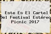 Este Es El Cartel Del Festival <b>Estéreo Picnic</b> 2017