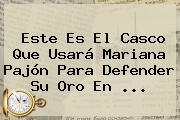Este Es El Casco Que Usará <b>Mariana Pajón</b> Para Defender Su Oro En ...