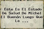 Este Es El Estado De Salud De <b>Michel El Buenón</b> Luego Que Le <b>...</b>