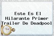 Este Es El Hilarante Primer Trailer De <b>Deadpool</b>