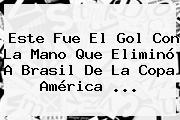 Este Fue El Gol Con La Mano Que Eliminó A <b>Brasil</b> De La Copa América <b>...</b>