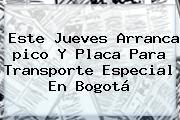 Este Jueves Arranca <b>pico Y Placa</b> Para Transporte Especial En Bogotá