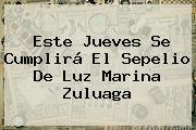 Este Jueves Se Cumplirá El Sepelio De <b>Luz Marina Zuluaga</b>