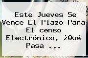 Este Jueves Se Vence El Plazo Para El <b>censo</b> Electrónico. ¿Qué Pasa ...