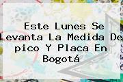 Este Lunes Se Levanta La Medida De <b>pico Y Placa</b> En Bogotá
