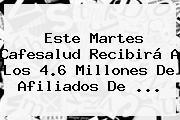 Este Martes <b>Cafesalud</b> Recibirá A Los 4.6 Millones De Afiliados De <b>...</b>