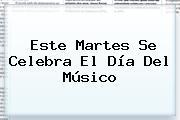 Este Martes Se Celebra El <b>Día Del Músico</b>