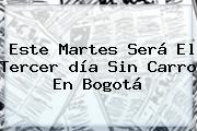 Este Martes Será El Tercer <b>día Sin Carro</b> En Bogotá