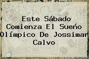 Este Sábado Comienza El Sueño Olímpico De <b>Jossimar Calvo</b>