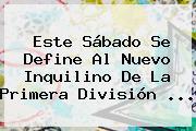 Este Sábado Se Define Al Nuevo Inquilino De La Primera División <b>...</b>
