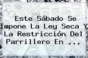 Este Sábado Se Impone La Ley Seca Y La Restricción Del Parrillero En ...