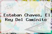 <b>Esteban Chaves</b>, El Rey Del Caminito