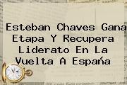 <b>Esteban Chaves</b> Gana Etapa Y Recupera Liderato En La Vuelta A España