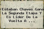 <b>Esteban Chaves</b> Gana La Segunda Etapa Y Es Líder De La Vuelta A <b>...</b>