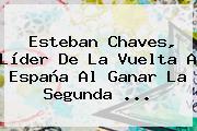 Esteban Chaves, Líder De La <b>Vuelta A España</b> Al Ganar La Segunda <b>...</b>