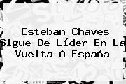 <b>Esteban Chaves</b> Sigue De Líder En La Vuelta A España
