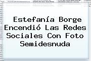 Estefanía Borge Encendió Las Redes Sociales Con Foto Semidesnuda