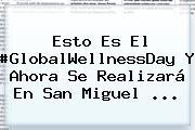 Esto Es El #GlobalWellnessDay Y Ahora Se Realizará En <b>San Miguel</b> ...