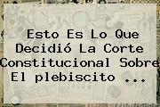 Esto Es Lo Que Decidió La Corte Constitucional Sobre El <b>plebiscito</b> ...
