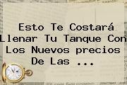 Esto Te Costará Llenar Tu Tanque Con Los Nuevos <b>precios</b> De Las ...