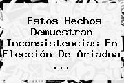 Estos Hechos Demuestran Inconsistencias En Elección De Ariadna <b>...</b>
