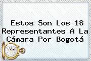 Estos Son Los 18 Representantes A La Cámara Por Bogotá