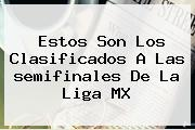 Estos Son Los Clasificados A Las <b>semifinales</b> De La <b>Liga MX</b>