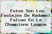 Estos Son Los Festejos De Radamel Falcao En La <b>Champions League</b>