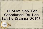 ¡Estos Son Los Ganadores De Los <b>Latin Grammy 2015</b>!