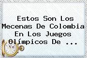 Estos Son Los Mecenas De Colombia En Los <b>Juegos Olímpicos De</b> ...