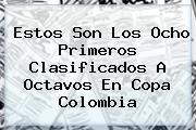 Estos Son Los Ocho Primeros Clasificados A Octavos En <b>Copa</b> Colombia
