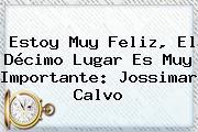 Estoy Muy Feliz, El Décimo Lugar Es Muy Importante: <b>Jossimar Calvo</b>