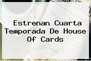 Estrenan Cuarta Temporada De <b>House Of Cards</b>