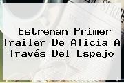 Estrenan Primer Trailer De <b>Alicia A Través Del Espejo</b>