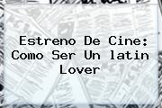 Estreno De Cine: Como Ser Un <b>latin Lover</b>