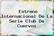Estreno Internacional De La Serie <b>Club De Cuervos</b>