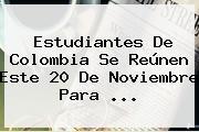 Estudiantes De Colombia Se Reúnen Este 20 De Noviembre Para ...